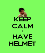 KEEP CALM I HAVE HELMET - Personalised Poster A4 size