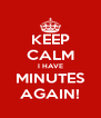 KEEP CALM I HAVE MINUTES AGAIN! - Personalised Poster A4 size