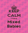 KEEP CALM I have Mixed Babies - Personalised Poster A4 size
