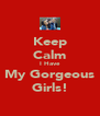 Keep Calm I Have My Gorgeous Girls! - Personalised Poster A4 size