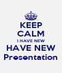 KEEP CALM I HAVE NEW HAVE NEW Presentation - Personalised Poster A4 size