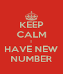 KEEP CALM I HAVE NEW NUMBER - Personalised Poster A4 size