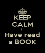 KEEP CALM I  Have read a BOOK - Personalised Poster A4 size