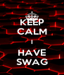 KEEP CALM I HAVE SWAG - Personalised Poster A4 size
