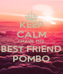 KEEP CALM I HAVE THE BEST FRIEND POMBO - Personalised Poster A4 size