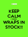 KEEP CALM I HAVE  WRAPS IN STOCK!! - Personalised Poster A4 size