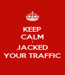 KEEP CALM I JACKED YOUR TRAFFIC - Personalised Poster A4 size
