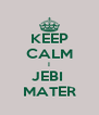 KEEP CALM I JEBI  MATER - Personalised Poster A4 size