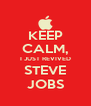 KEEP CALM, I JUST REVIVED STEVE JOBS - Personalised Poster A4 size