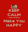 KEEP CALM I Just Wanna Make You HAPPY - Personalised Poster A4 size