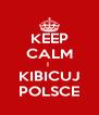 KEEP CALM I  KIBICUJ POLSCE - Personalised Poster A4 size