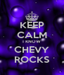 KEEP CALM I KNOW CHEVY ROCKS - Personalised Poster A4 size