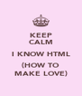 KEEP CALM I KNOW HTML (HOW TO MAKE LOVE) - Personalised Poster A4 size