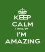 KEEP CALM I KNOW  I'M  AMAZING - Personalised Poster A4 size
