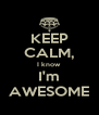 KEEP CALM, I know  I'm AWESOME - Personalised Poster A4 size