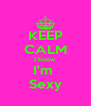 KEEP CALM I know  I'm  Sexy - Personalised Poster A4 size