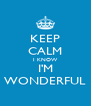 KEEP CALM I KNOW I'M WONDERFUL - Personalised Poster A4 size