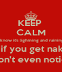 KEEP  CALM I know it's lightning and raining But if you get naked  You won't even notice it :-) - Personalised Poster A4 size