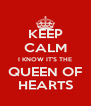 KEEP CALM I KNOW IT'S THE QUEEN OF HEARTS - Personalised Poster A4 size