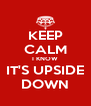 KEEP CALM I KNOW IT'S UPSIDE DOWN - Personalised Poster A4 size