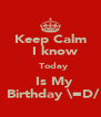 Keep Calm   I know   Today   Is My   Birthday \=D/  - Personalised Poster A4 size