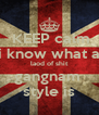 KEEP calm i know what a laod of shit gangnam  style is - Personalised Poster A4 size