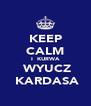 KEEP CALM I  KURWA  WYUCZ  KARDASA - Personalised Poster A4 size