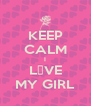 KEEP CALM I L♡VE MY GIRL - Personalised Poster A4 size