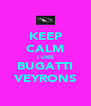KEEP CALM I LIKE BUGATTI VEYRONS - Personalised Poster A4 size