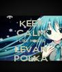 KEEP CALM I LIKE MIKU'S LEVAN POLKA - Personalised Poster A4 size