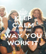 KEEP CALM I LIKE THE WAY YOU WORK IT - Personalised Poster A4 size