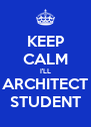 KEEP CALM I'LL ARCHITECT STUDENT - Personalised Poster A4 size