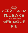 KEEP CALM I'LL BAKE YOU LEMON MERINGUE PIE - Personalised Poster A4 size