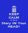 KEEP CALM I'll Be A Story IN Your HEAD! - Personalised Poster A4 size