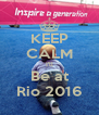 KEEP CALM I'll Be at Rio 2016 - Personalised Poster A4 size