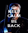 KEEP CALM I'LL BE BACK - Personalised Poster A4 size