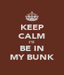 KEEP CALM I'll BE IN MY BUNK - Personalised Poster A4 size