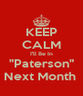 "KEEP CALM I'll Be In ""Paterson"" Next Month  - Personalised Poster A4 size"
