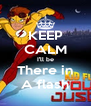 KEEP CALM I'll be There in A flash - Personalised Poster A4 size