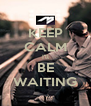 KEEP CALM I'll BE WAITING - Personalised Poster A4 size