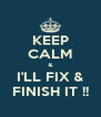 KEEP CALM & I'LL FIX & FINISH IT !! - Personalised Poster A4 size
