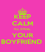 KEEP CALM I'LL STEAL YOUR BOYFRIEND  - Personalised Poster A4 size
