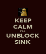 KEEP CALM I'LL UNBLOCK SINK - Personalised Poster A4 size