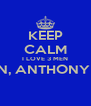 KEEP CALM I LOVE 3 MEN MARTIN, ANTHONY & LUIS  - Personalised Poster A4 size
