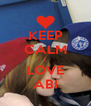 KEEP CALM I LOVE ABI - Personalised Poster A4 size