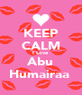 KEEP CALM I Love Abu Humairaa  - Personalised Poster A4 size