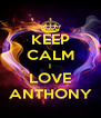 KEEP CALM I LOVE ANTHONY - Personalised Poster A4 size