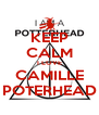 KEEP CALM I LOVE CAMILLE POTERHEAD - Personalised Poster A4 size