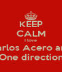 KEEP CALM I love Carlos Acero and One direction - Personalised Poster A4 size