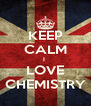 KEEP CALM I  LOVE CHEMISTRY - Personalised Poster A4 size